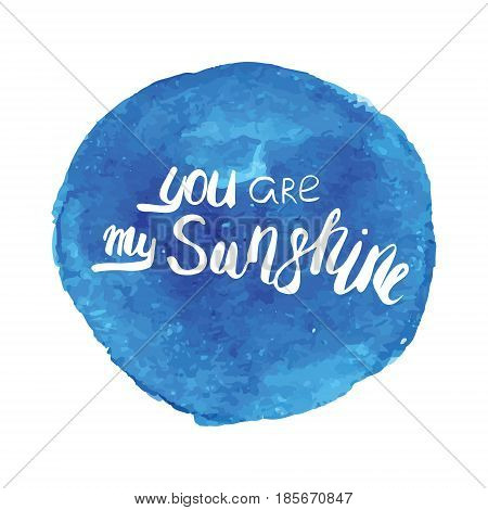 Motivational quote in vector for poster and cards. You are my sunshine