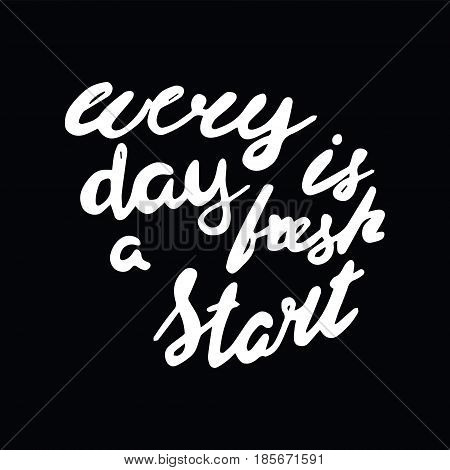 Motivational quote in hand drawn style. Every day is a fresh start. Vector illustration
