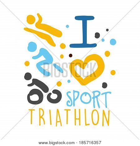 I love triathlon sport logo. Colorful hand drawn illustration for sport poster, emblem, sign of the triathlon supporters, fan clubs