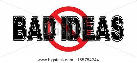 Ban Bad Ideas conceps that are foolish stupid or destructive.