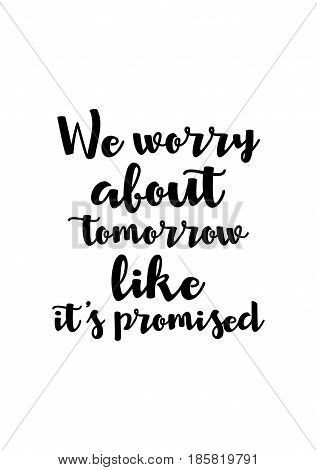 Lettering quotes motivation about life quote. Calligraphy Inspirational quote. We sorry about tomorrow like, it's promised.