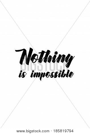 Lettering quotes motivation about life quote. Calligraphy Inspirational quote. Nothing is impossible.