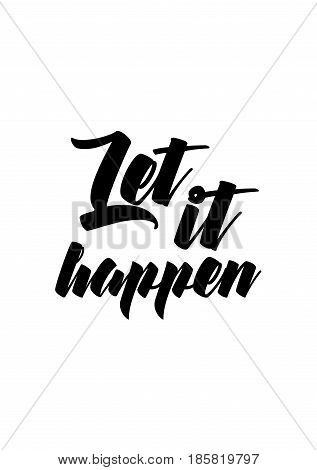 Lettering quotes motivation about life quote. Calligraphy Inspirational quote. Let it happen.