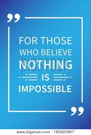For those who believe nothing is impossible. Inspirational motivational quote on blue background. Positive affirmation for print poster banner decorative card. Vector typography concept graphic design illustration.