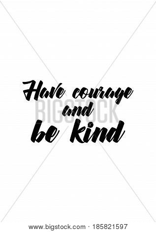 Lettering quotes motivation about life quote. Calligraphy Inspirational quote. Have courage and be kind.