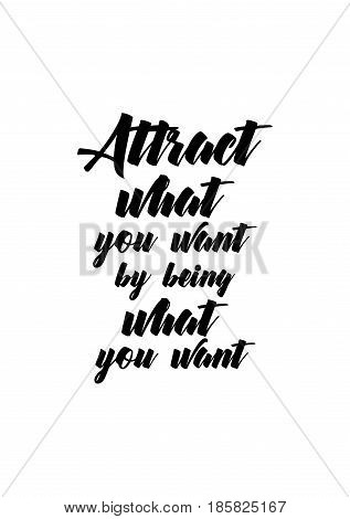 Lettering quotes motivation about life quote. Calligraphy Inspirational quote. Attract what you want by being what you want.
