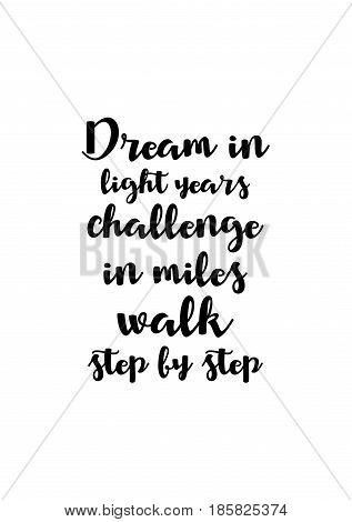 Lettering quotes motivation about life quote. Calligraphy Inspirational quote. Dream in light years challenge in miles walk step by step.