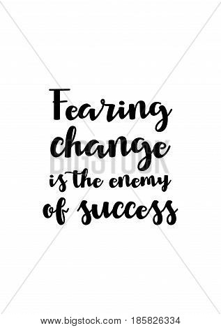 Lettering quotes motivation about life quote. Calligraphy Inspirational quote. Fearing change is the enemy of success. poster