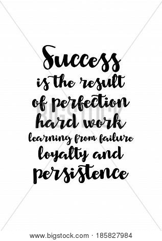 Lettering quotes motivation about life quote. Calligraphy Inspirational quote. Success is the result of perfection, hard work, learning from failure, loyalty, and persistence.