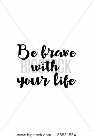 Lettering quotes motivation about life quote. Calligraphy Inspirational quote. Be brave with your life.