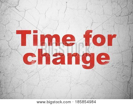 Time concept: Red Time For Change on textured concrete wall background