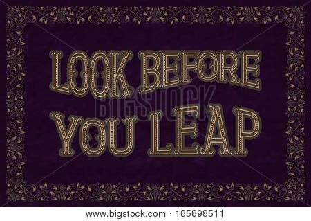 Look Before You Leap. English saying. Proverb.
