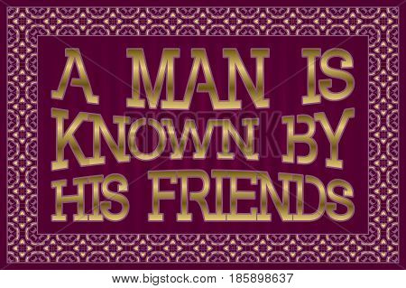 Man Is Known By His Friends. English saying. Proverb.