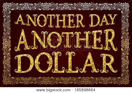 Another Day Another Dollar. English saying. Proverb.