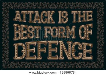 Attack Is The Best Form Of Defence. English saying. Proverb.