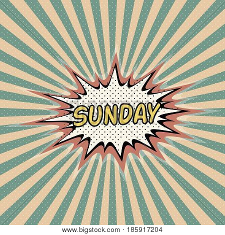 Sunday day week, Comic sound effect, pop art banner, Bubble speech word vector cartoon expression. Sunday day of the week rays