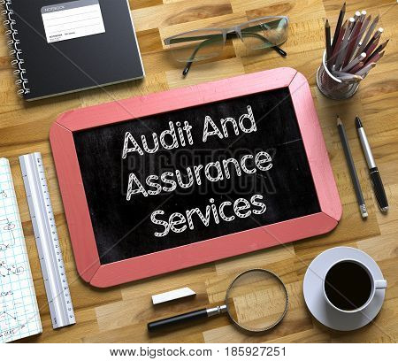 Audit And Assurance Services Handwritten on Small Chalkboard. Audit And Assurance Services - Text on Small Chalkboard.3d Rendering.