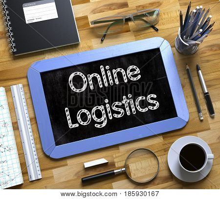 Business Concept - Online Logistics Handwritten on Blue Small Chalkboard. Top View Composition with Chalkboard and Office Supplies on Office Desk. Online Logistics on Small Chalkboard. 3d Rendering.