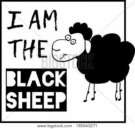 I am the black sheep. Typographic print poster. T shirt hand lettered calligraphic design. Fashion style illustration. stock vector.