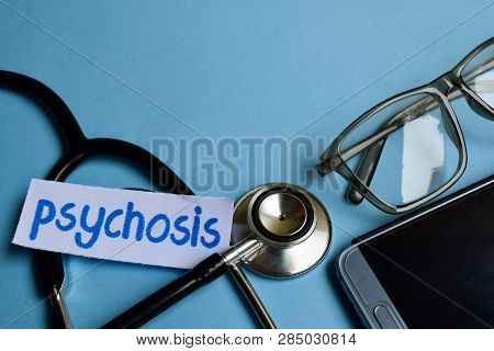Conceptual Image With Psychosis Inscription With The View Of Stethoscope, Eyeglasses And Smartphone