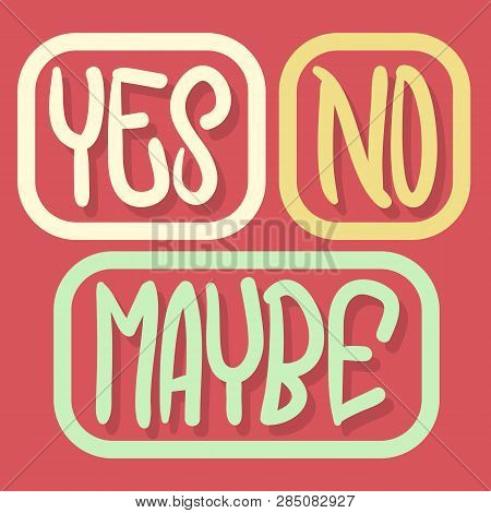 Yes No Maybe Hand Drawn Lettering Typographic Vector Design