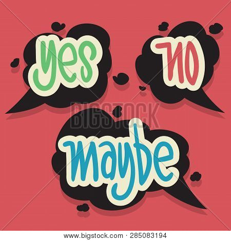 Yes No Maybe Speech Bubbles Hand Drawn Lettering Typographic Vector Design