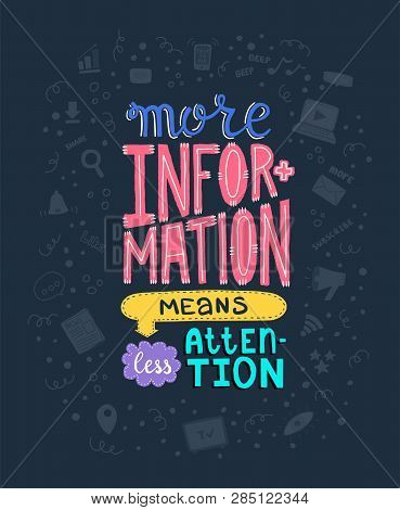 Hand Lettering Phase. More Information Means Less Attention. Vector Concept For Illustrating Informa