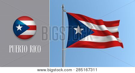 Puerto Rico Waving Flag On Flagpole And Round Icon Vector Illustration. Realistic 3d Mockup Of Red B