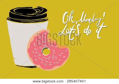 Ok, Monday! Let Is Do It. Motivation Card For Your Design. Coffee E And Donut
