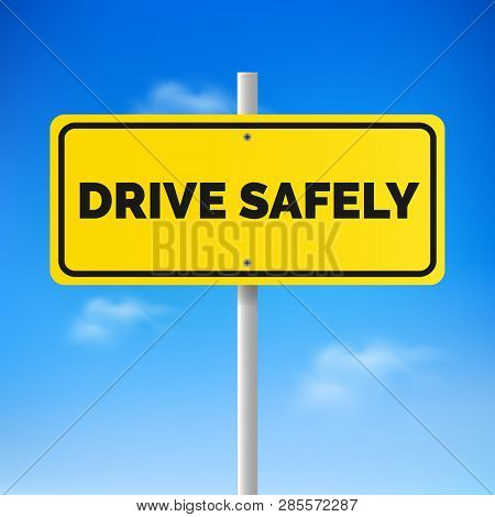 Drive Safely Concept. Road Sign With Text Drive Safely.drive Safely Traffic Security Concept. Vector