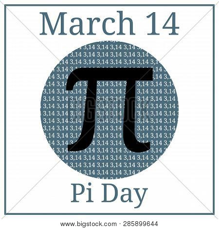 Pi Day. Mathematical Constant. March 14Th. March Holiday Calendar. Ratio Of A Circle's Circumference