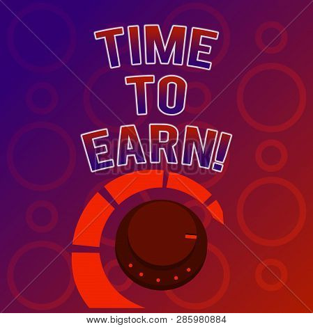 Text Sign Showing Time To Earn. Conceptual Photo After A High Effort And Lots Of Work You Can See Th