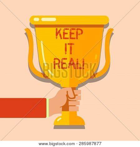 Writing note showing Keep It Real. Business photo showcasing Be yourself honest authentic genuine tell the truth always. poster