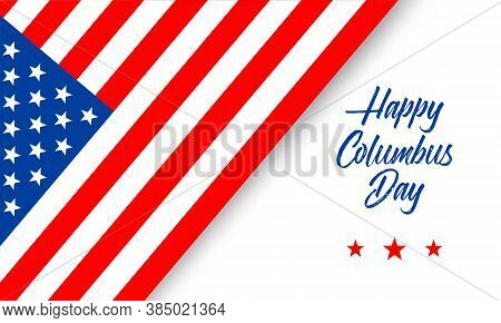 Happy Columbus Day Greeting Card Or Banner With Hand Lettering Text And American Flag Isolated On Wh