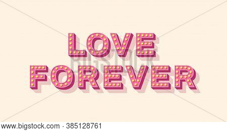 Slogan Love Forever, Vector Lettering, Pink Typography Icon With Light Bulbs. Retro Style Text Isola