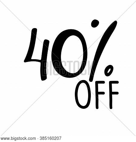 40 Percent Off Lettering. Vector Calligraphy. Handwritten Text. Sketch Hand Drawn Sale Sign. For Car