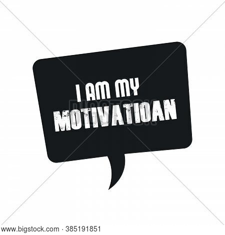I Am, My Motivation,  Positive Vibes, Motivational Quote Of Life, Typography For Print Or Use As Pos