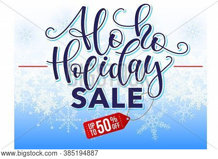 Ho Ho Holiday Sale. Concept Of Discount. Hand Draw Calligraphy Phrase About Xmas Theme On Winter Bac