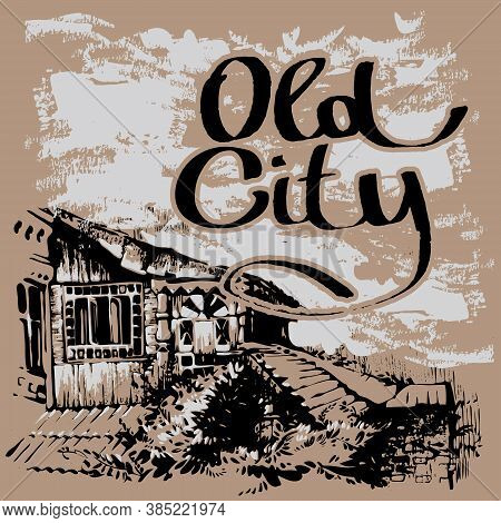 City In Retro Style. Architecture Of Old Town. Graphic Hand Drawn Sketch. Cityscape With Lettering.