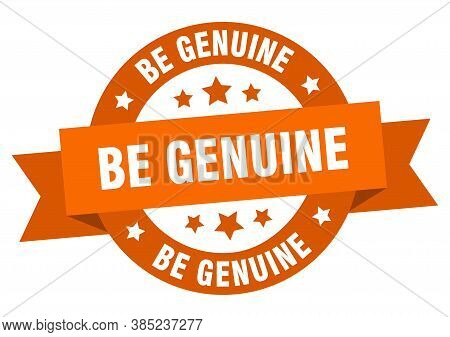 Be Genuine Round Ribbon Isolated Label. Be Genuine Sign