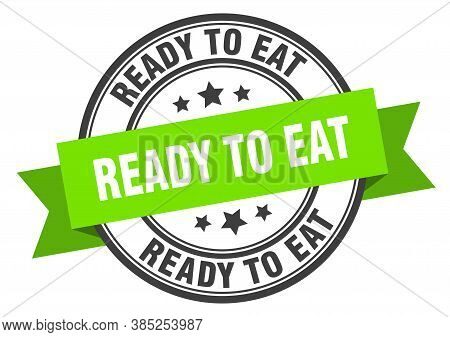 Ready To Eat Label. Ready To Eatround Band Sign. Stamp