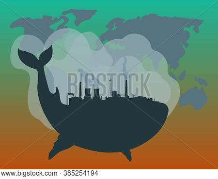Silhouette Of A Whale With Industrial Buildings On Its Back Against The Backdrop Of The Globe. Ecolo