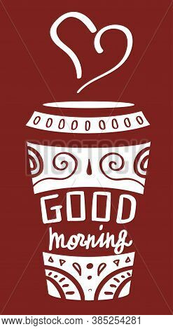 Paper Coffee Cup Good Morning Lettering. Dark Brown Vector Illustration,  White Calligraphy And Orie