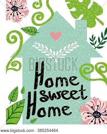 Home Sweet Home Lettering. Black Text Love To Your Cosy Home. Green Spring Botanical Poster. Hygge H