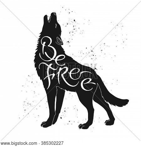 Hand Drawn Typography Poster. Brush Lettering Inspiration Quote Placed In A Form Of A Howling Wolf A