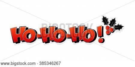 Ho Ho Ho Santa Claus Say, Holly Berry, Christmas Comic Greeting Card. Inscription Sticker Isolated O