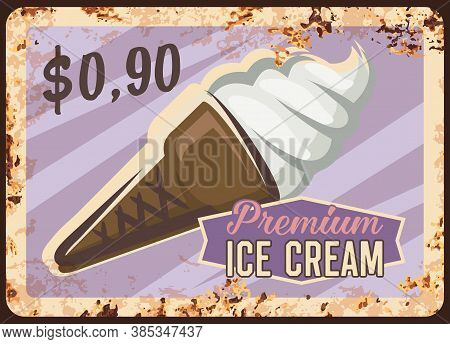 Ice Cream Rusty Metal Plate, Fast Food Desserts And Sweet Snacks Menu, Vector Vintage Grunge Poster.