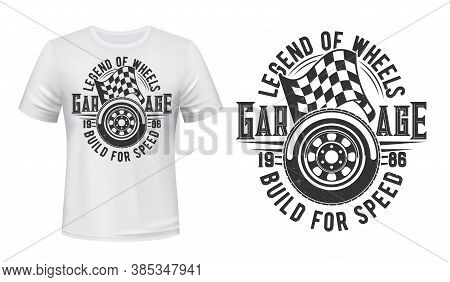 Car Wheel And Racing Checkered Flag T-shirt Vector Print. Sport Car Spire Tire And Start, Finish Fla