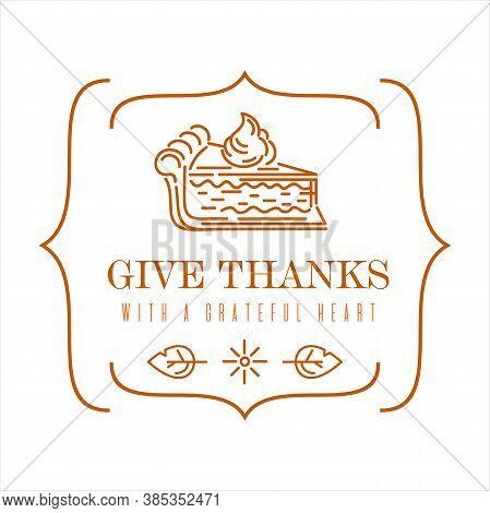 Thanksgiving Logo Design. Linear Emblem With A Piece Of Pumpkin Pie And A Congratulatory Inscription