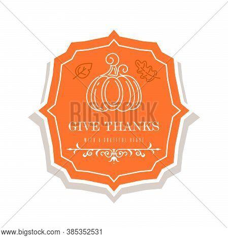 Thanksgiving Logo Design. Linear Emblem With A Ripe Pumpkin, Autumn Fallen Leaves And A Congratulato